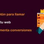 Añade un botón para llamar en tu web y aumenta conversiones